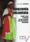 Amazzonia incantata. Luoghi, corpi e malattie in una comunità afro-discendente del Brasile