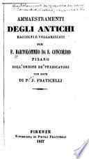 Ammaestramenti degli antichi raccolti e volgarizzati per F. Bartolommeo da S. Concordio Pisano ...