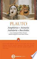 Amphitruo - Asinaria - Aulularia - Bacchides