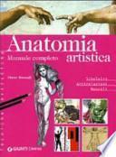 Anatomia artistica. Manuale completo. Scheletro. Articolazioni. Muscoli
