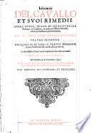 Anatomia Del Cavallo Infermita, Et Svoi Rimedii. Opera nuoua, degna di qualsiuoglia Prencipe, & Caualiere, & molto necessaria à Filosofi, Medici, Cauallerizzi, & Marescalchi ... Divisa In Dve Volvmi ...