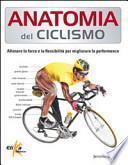 Anatomia del ciclismo. Allenare la forza e la flessibilità per migliorare la performance