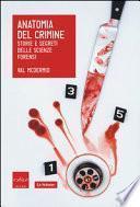 Anatomia del crimine. Storie e segreti delle scienze forensi