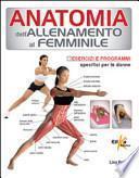 Anatomia dell'allenamento al femminile. Esercizi e programmi specifici per le donne