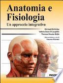 Anatomia e fisiologia. Un approccio integrativo