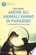 Anche gli animali vanno in paradiso. La vita spirituale dei nostri amici più fedeli