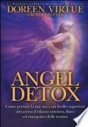 Angel detox. Come portare la tua vita a un livello superiore attraverso il rilascio emotivo, fisico ed energetico delle tossine