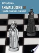 Animal ludens. I giochi, gli uomini, gli animali