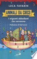 Animali da circo. I migranti obbedienti che vorremmo