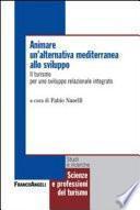 Animare un'alternativa mediterranea allo sviluppo. Il turismo per uno sviluppo relazionale integrato