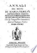 Annali del regno di Maria Teresa imperatrice vedova regina d'Ungheria e di Boemia arciduchessa d'Austria &c.&c.&c. del sig. Fromageot, prior commendatario signore di Goudargues, Ussel ec. Tomo primo [-secondo]
