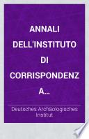 Annali dell'instituto di corrispondenza archeologica