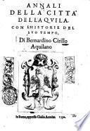 Annali della città dell'Aquila, con l'historie del suo tempo, di Bernardino Cirillo aquilano