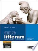 Ante litteram. Grammatica operativa. Corso di lingua e civiltà latina. Per le Scuole superiori
