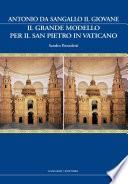 Antonio da Sangallo il Giovane. Il grande modello per il San Pietro in Vaticano