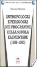 Antropologia e pedagogia nei programmi della scuola elementare (1888-1985)