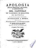 Apologia delle esenzioni, privilegj, e giurisdizioni del Capitolo de' Canonici di Belluno in risposta al Libro Anonimo intitolato: Allegrazione ... a Difesa della ecclesiastica giurisdizione (etc.)