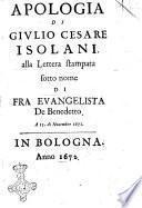 Apologia di Giulio Cesare Isolani alla lettera stampata sotto nome di Fra Euangelista De Benedetto. A 15. di nouembre 1671