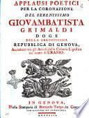 Applausi poetici per la coronazione del serenissimo Giovambatista Grimaldi doge della serenissima Repubblica di Genova, acclamato tra gli arcadi della Colonia Ligustica col nome di Uranio
