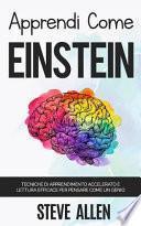 Apprendi Come Einstein: Tecniche Di Apprendimento Accelerato e Lettura Efficace per Pensare Come un Genio