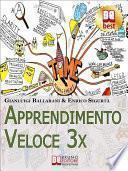 Apprendimento Veloce 3x. Tecniche e Strategie per Apprendere Qualsiasi Cosa più Rapidamente e con Meno Sforzo. (Ebook Italiano