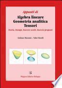 Appunti di algebra lineare, geometria analitica, tensori. Teoria, esempi, esercizi svolti, esercizi proposti