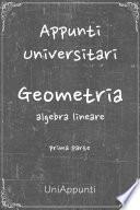 Appunti universitari: Geometria: Algebra Lineare prima parte