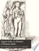 Aquae Solis, Or Notices of Roman Bath