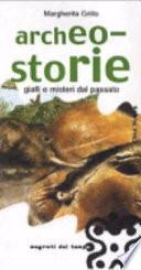 Archeo-storie. Gialli e misteri dal passato