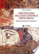 Archeologia dell'Asia centrale preislamica. Dall'età del Bronzo al IX secolo
