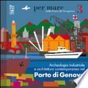 Archeologia industriale e architettura contemporanea nel porto di Genova