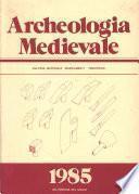 Archeologia Medievale, XII, 1985