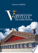 Archeologia virtuale. Teoria, tecniche e casi di studio