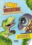 Arex e Vastatore, dinosauri detective. Un'epidemia misteriosa