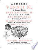Arnoldi Vinnii J.C. In quatuor libros institutionum imperialium commentarius academicus, & forensis. Jo. Gottl. Heineccius ic. recensuit, & præfationem notulasque adjecit. Tomus primus [-secundus]