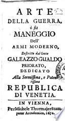Arte della guerra, o sia maneggio dell'armi moderno, descritto dal conte Galeazzo Gualdo Priorato - In Vienna : per Michele Thurmajer stampator accademico, 1672