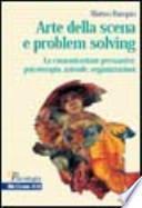 Arte della scena e problem solving. La comunicazione persuasiva: psicoterapia, aziende, organizzazioni