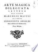 Arte magica dileguata lettera del signor marchese Maffei al padre Innocente Ansaldi dell'ordine de' predicatori