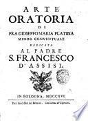 Arte oratoria di fra Gioseffo Maria Platina minor conventuale dedicata al padre S. Francesco d'Assisi