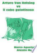 Arturo Van Helsing vs il cubo gelatinoso