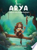 Arya e il segreto della Grande Montagna. Ediz. illustrata