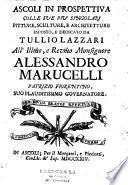 Ascoli in prospettiva colle sue piu singolari pitture, sculture, e architetture eposto, e dedicado da Tullio Lazzari all... Monsignore Alessandro Marucelli,...