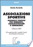 Associazioni sportive. Manuale pratico per dirigenti, amministratori e consulenti. Gli aspetti giuridici, contabili, fiscali, amministrativi e finanziari