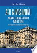 Aste & investimenti. Manuale di investimenti immobiliari