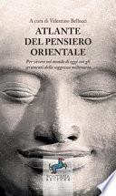 Atlante del pensiero orientale. Per vivere nel mondo di oggi con gli strumenti della saggezza millenaria