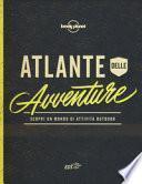 Atlante dell'avventura. Scopri un mondo di attività outdoor. Ediz. illustrata