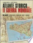 Atlante storico della seconda guerra mondiale. Duecento mappe di battaglie terrestri, aeree e navali