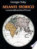 Atlante storico. La storia del mondo in 317 carte