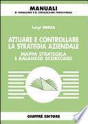 Attuare e controllare la strategia aziendale. Mappa strategica e balanced scorecard