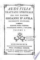 Audi Filia. Trattato spirituale del ven. maestro Gioanni d'Avila, sacerdote secolare. Edizione prima Torinese diligentemente corretta, e con giunte. Volume I [-II]